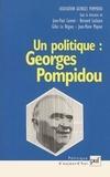 Gilles Le Béguec et  Collectif - Un politique : Georges Pompidou. - Actes du colloque au Sénat, novembre 1999.