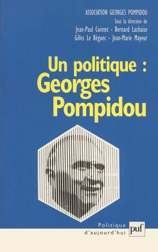 Jean-Marie Mayeur et Gilles Le Béguec - Un politique : Georges Pompidou. - Actes du colloque au Sénat, novembre 1999.
