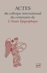 Collectif - Un siècle d'épigraphie classique - Aspects de l'oeuvre des savants français dans les pays du bassin méditerranéen, de 1888 à nos jours, actes.
