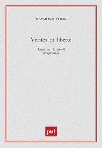 Raymond Polin - VERITES ET LIBERTE. - Essai sur la liberté d'expression.