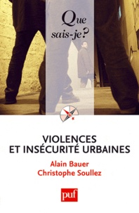 Alain Bauer et Christophe Soullez - Violences et insécurité urbaines.