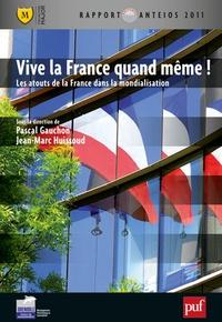 Pascal Gauchon et Jean-Marc Huissoud - Vive la France quand même ! - Les atouts de la France dans la mondialisation.