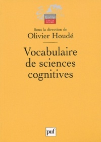 Olivier Houdé - Vocabulaire de sciences cognitives - Neuroscience, psychologie, intelligence artificielle, linguistique et philosophie.