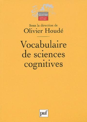 Olivier Houdé - Vocabulaire de sciences cognitives - Neuroscience, psychologie, intelligence artificielle, linguistique et philosophie.