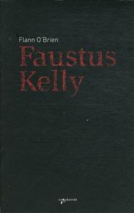 Flann O'Brien - Faustus Kelly - Suivi de La Soif.