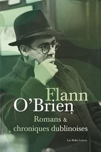 Flann O'Brien - Romans et chroniques dublinoises - Swim-Two-Birds ; Le Troisième Policier ; La Chienlit ; Le Pleure-Misère ; L'Archiviste de Dublin ; The Best of Myles ; Le Frangin.
