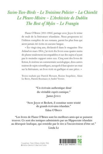 Romans et chroniques dublinoises. Swim-Two-Birds ; Le Troisième Policier ; La Chienlit ; Le Pleure-Misère ; L'Archiviste de Dublin ; The Best of Myles ; Le Frangin