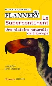 Flannery Tim - Le Supercontinent - Une histoire naturelle de l'Europe.