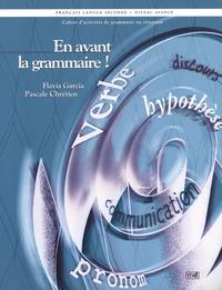 Flavia Garcia et Pascale Chrétien - En avant la grammaire ! français langue seconde niveau avancé - Cahier d'activités de grammaire en situation.