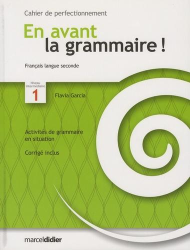 Flavia Garcia - En avant la grammaire ! français langue seconde niveau intermédiaire 1 - Cahier de perfectionnement.