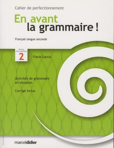 Flavia Garcia - En avant la grammaire ! français langue seconde niveau intermédiaire 2 - Cahier de perfectionnement.