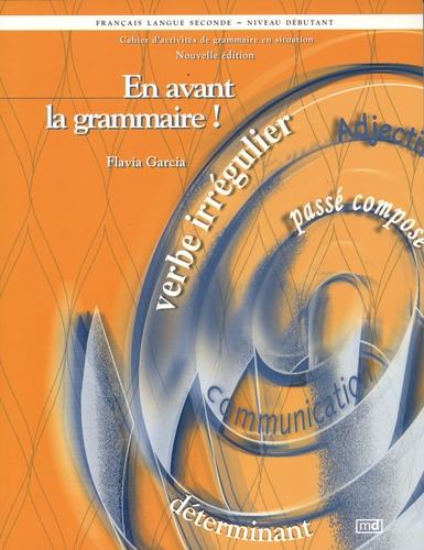 Français langue seconde En avant la grammaire !. Niveau débutant Cahier d'activité de grammaire en situation