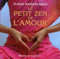 Flavia Mazelin Salvi - Le petit zen de l'amour.