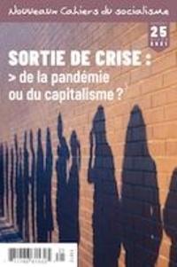 Flavie Achard et Donald Cuccioletta - Nouveaux Cahiers du socialisme  : Nouveaux Cahiers du socialisme. No. 25, Hiver 2021 - Sortie de crise: de la pandémie ou du capitalisme?.