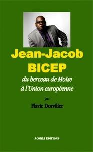 Flavie Dorvilier - Jean-Jacob Bicep - Du berceau de Moïse à l'Union européenne.