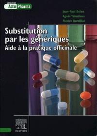 Flavien Burdillat et Jean-Paul Belon - Substitution par les génériques. - Aide à la pratique officinale.