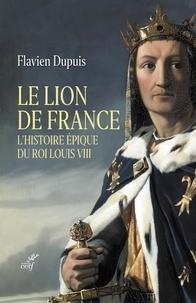 Flavien Dupuis - Le Lion de France - L'histoire épique du roi Louis VIII.