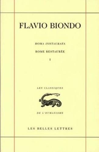 Flavio Biondo - Rome restaurée - Tome 1, Livre 1, édition bilingue français-latin.