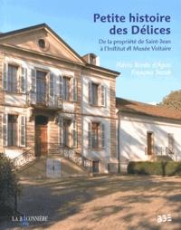 Flavio Borda d'Agua et François Jacob - Petite histoire des Délices - De la propriété de Saint-Jean à l'Institut et Musée Voltaire.