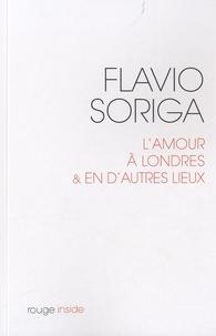 Flavio Soriga - L'amour à Londres et en d'autres lieux.