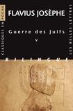 Flavius Josèphe - Guerre des Juifs - Tome 5.