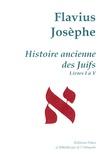 Flavius Josèphe - Histoire ancienne des Juifs - Livres I à V.