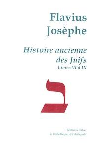 Flavius Josèphe - Histoire ancienne des Juifs - Livres VI à IX.