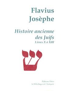 Flavius Josèphe - Histoire ancienne des Juifs - Livres X à XIII.
