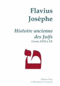 Flavius Josèphe - Histoire ancienne des juifs - Livres XVII à XX.