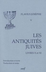 Flavius Josèphe - Les Antiquités juives - Volume 5, Livre X et XI.