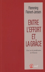 Flemming Fleinert-Jensen - Entre l'effort et la grâce - Essai sur la justification de l'homme.
