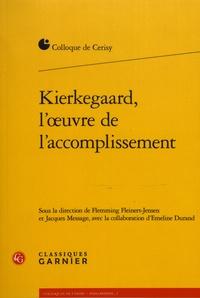 Flemming Fleinert-Jensen et Jacques Message - Kierkegaard, l'oeuvre de l'accomplissement.