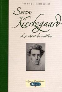 Flemming Fleinert-Jensen - Soren Kierkegaard - Le chant du veilleur.