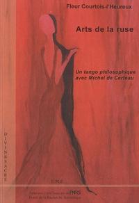 Fleur Courtois-l'Heureux - Arts de la ruse - Un tango philosophique avec Michel de Certeau.