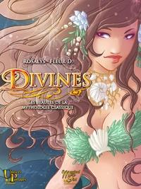 Fleur D. et - Rosalys - Divines - Les beautés de la mythologie classique.