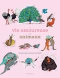 Fleur Daugey et Nathalie Desforges - La vie amoureuse des animaux.