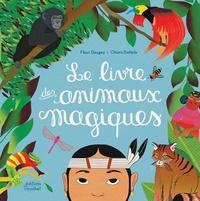 Fleur Daugey et Chiara Dattola - Le livre des animaux magiques.