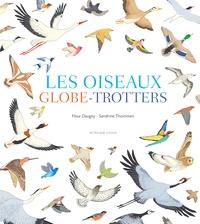 Fleur Daugey et Sandrine Thommen - Les oiseaux globe-trotters.