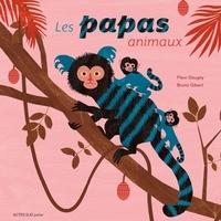Fleur Daugey et Bruno Gibert - Les papas animaux.