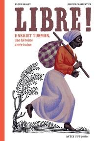 Fleur Daugey et Olivier Charpentier - Libre ! - Harriet Tubman, une héroïne américaine.