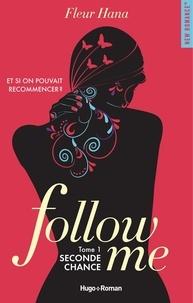 Fleur Hana - Follow me Tome 1 : Seconde chance.