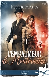Téléchargements de livres pour tablette Android L'embaumeur de Montmartre FB2 iBook ePub 9782375749265 par Fleur Hana (Litterature Francaise)