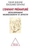 Fleur Lejeune et Edouard Gentaz - L'enfant prématuré - Développement neurocognitif et affectif.