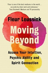 Fleur Leussink - Moving Beyond - Access Your Intuition, Psychic Ability and Spirit Connection.
