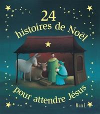 Fleur Nabert et Sophie Maraval Hutin - 24 histoires de Noël pour attendre Jésus - Histoires de l'Avent.