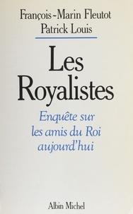 Fleutot et  Louis - Les Royalistes - Enquête sur les amis du roi aujourd'hui.