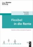 Flexibel in die Rente - Gesetzliche, tarifliche und betriebliche Perspektiven.