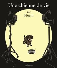 Floc'h - Une chienne de vie.