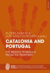 Flocel Sabaté et Luís adão Da fonseca - Catalonia and Portugal - The Iberian Peninsula from the periphery.
