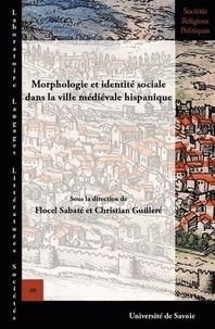 Flocel Sabaté et Christian Guilleré - Morphologie et identité sociale dans la ville médiévale hispanique.